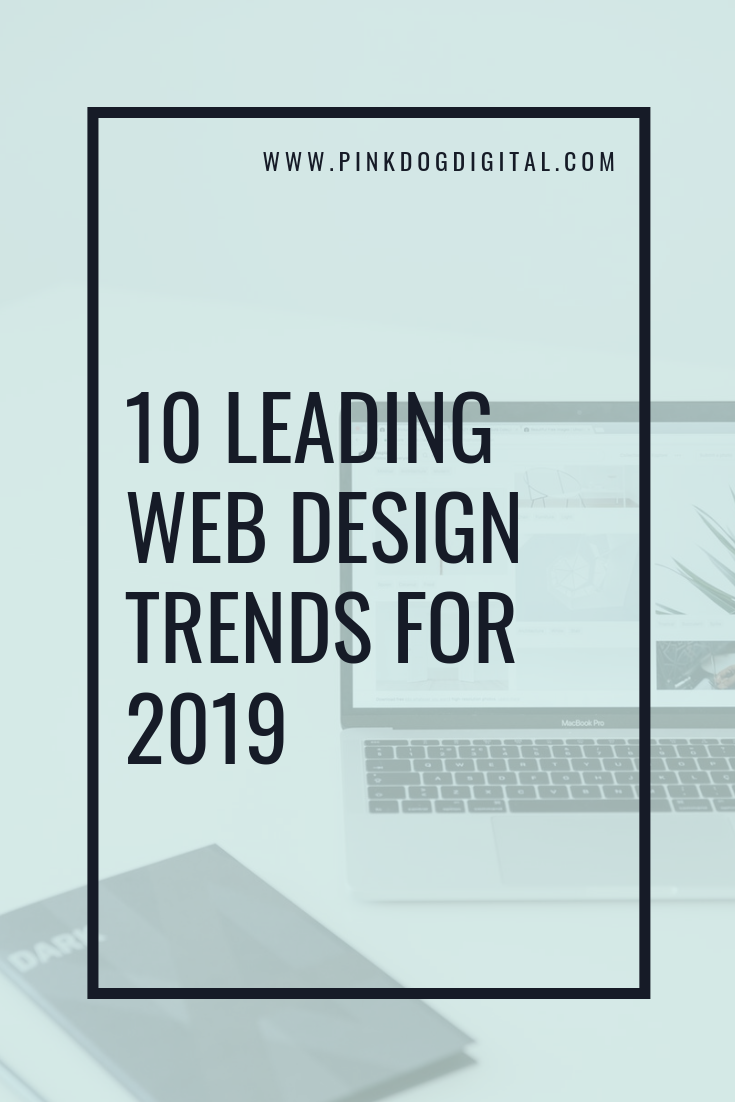 10 Leading Web Design Trends 2019 - Pink Dog Digital
