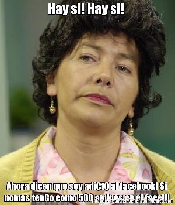 Hay si! Hay si!  Ahora dicen que soy adiCtO al facebook! Si nomas tenGo como 500 amigos en el face!!!  -