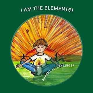 I Am The Elements!: A child's book of Earth, Air, Fire and Water.