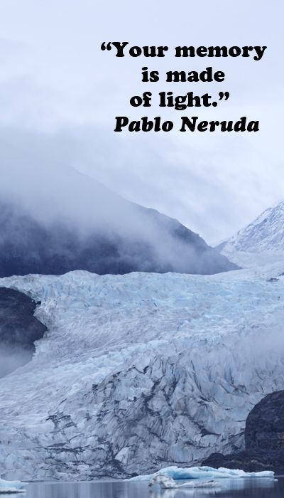 """""""Your memory is made of light."""" Pablo Neruda On image of"""