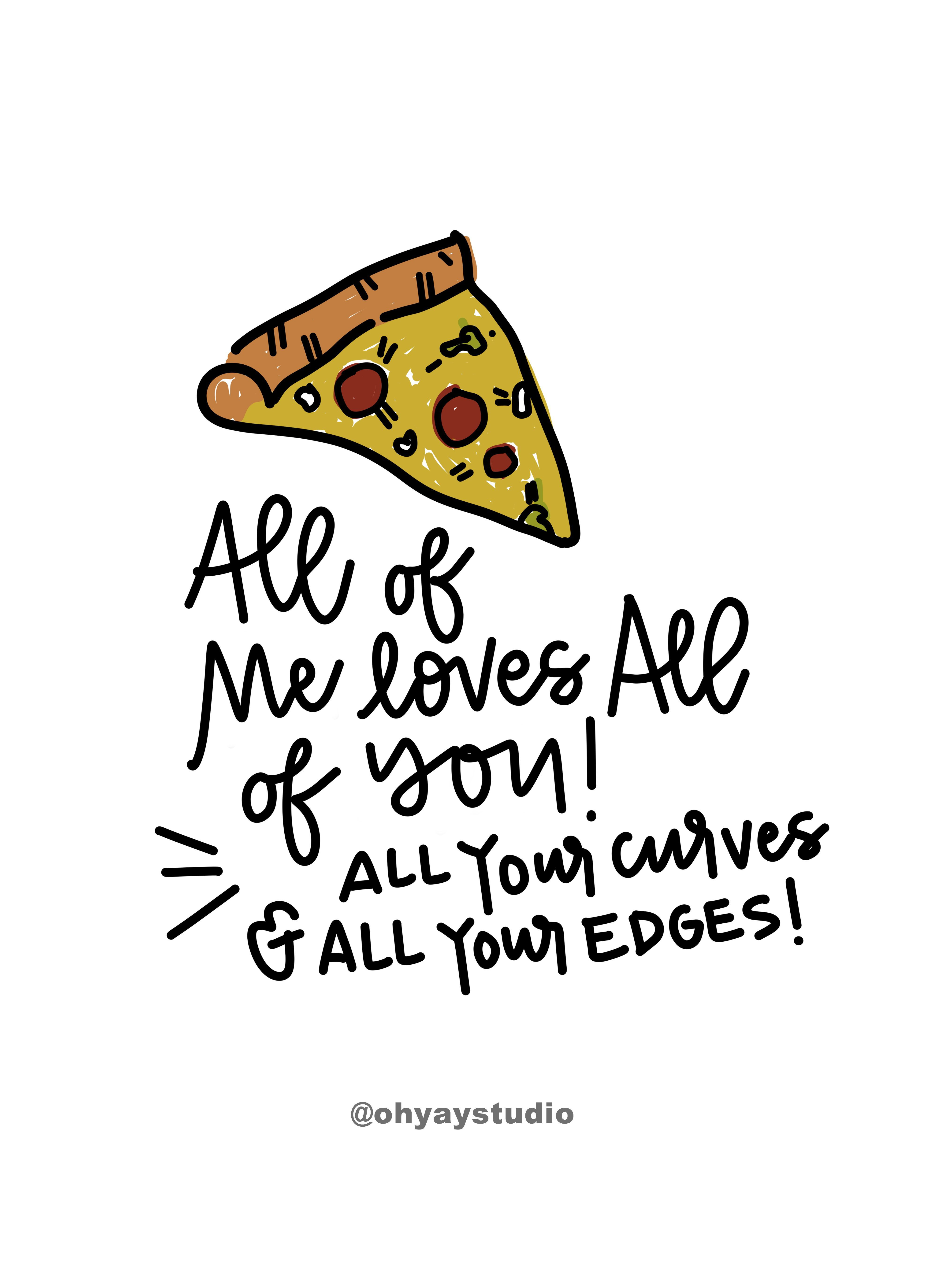 All Of Me Loves All Of You Pizza Quote National Pizza Day Pizza Quote I Love Pizza Pizza Quotes Pizza Quotes Funny Pizza Funny