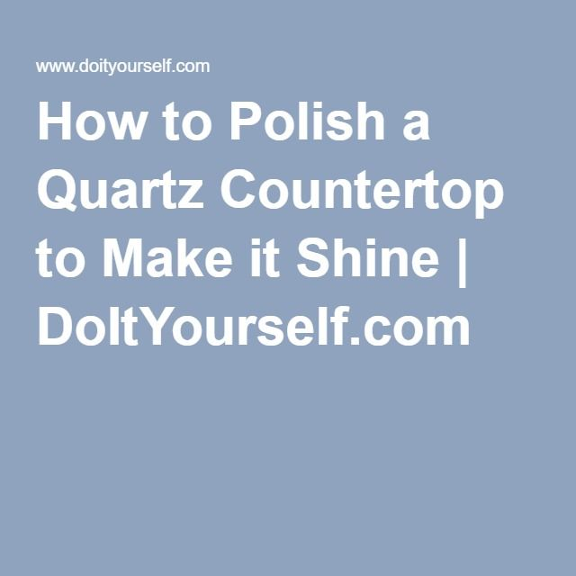 How To Polish A Quartz Countertop To Make It Shine Doityourself Com Quartz Countertops Clean Quartz Countertops Quartz Cleaner