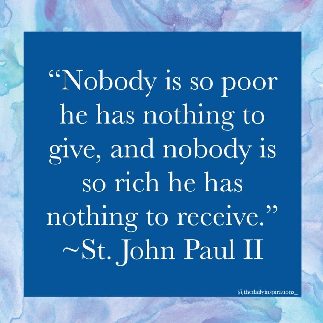 Daily Inspiration Catholic On Instagram Nobody Is So Poor He Has Nothing To Give And Nobody Is So Pope John Paul Ii Thought Provoking Quotes John Paul Ii In the end, it's him and i. pope john paul ii