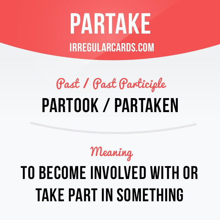 "Hello guys! Our #irregularverb of the day is ""Partake"", which means ""to become involved with or take part in something"". #english #irregularverbs"