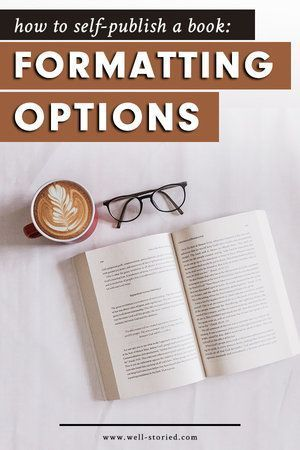 Preparing to self-publish your first book? It's time to talk about your book-formatting options. In this article, I break down the five most common interior formatting options for self-published writers!