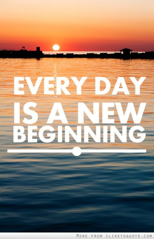 Everyday is a new beginning. Wisdom, Thoughts and Wise words