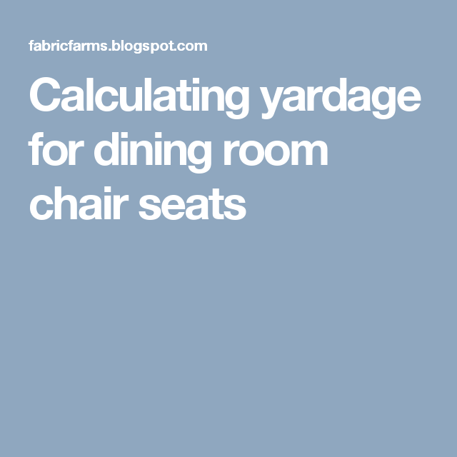 Dining Room Chair Fabric Calculator calculating yardage for dining room chair seats | movin out