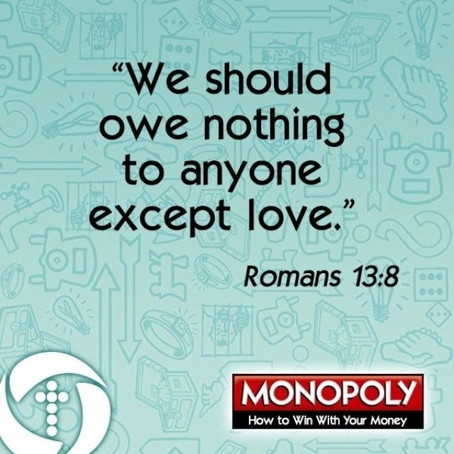 """We should owe nothing to anyone except love."" Romans 13:8"