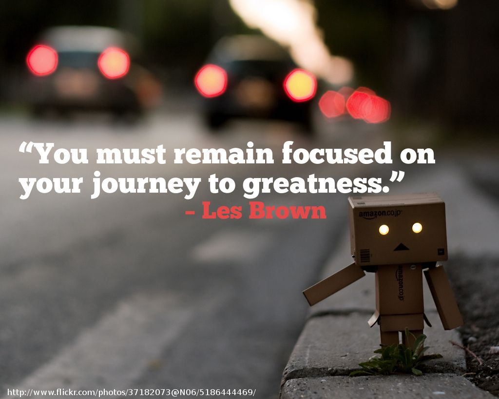 Les Brown Quotes You Must Remain Focused On Your Journey To Greatness  Quotes