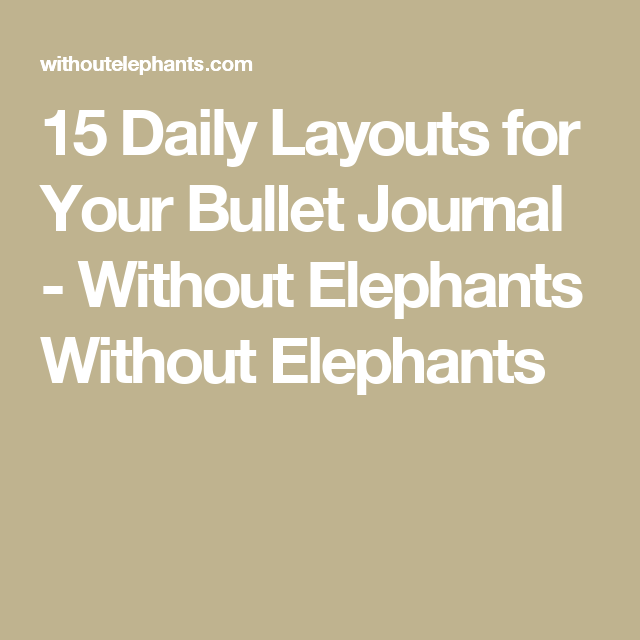 15 Daily Layouts for Your Bullet Journal - Without Elephants Without Elephants