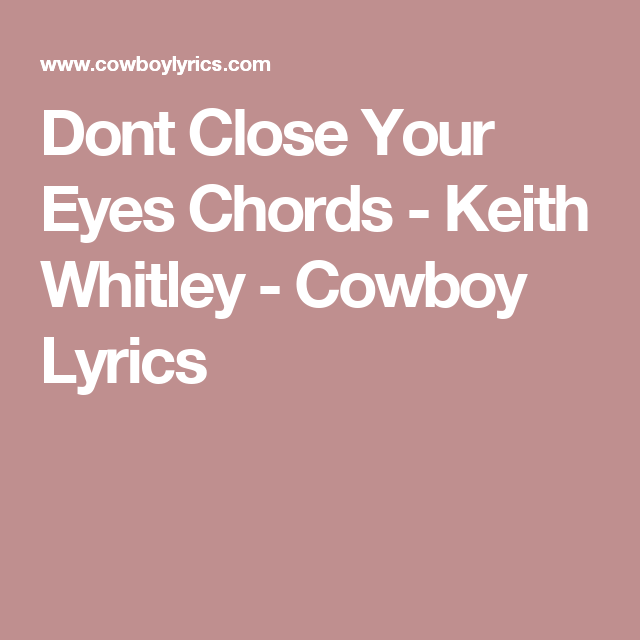 Dont Close Your Eyes Chords Keith Whitley Cowboy Lyrics