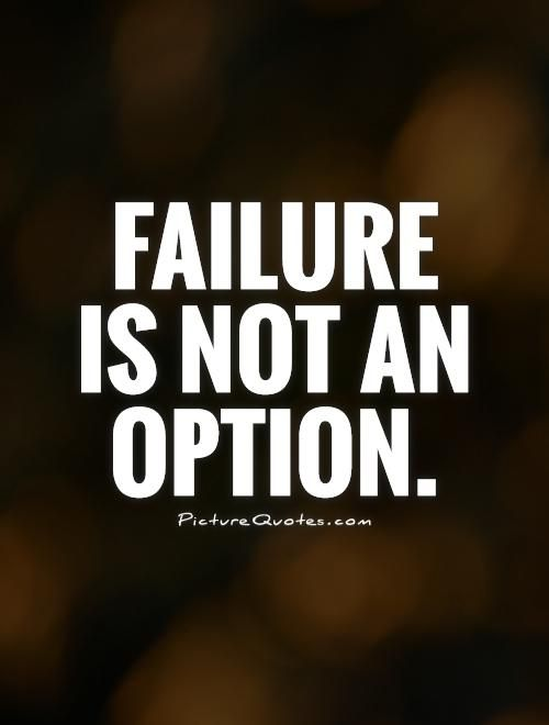 Failure Is Not An Option Picture Quotes Inspireme Quotes