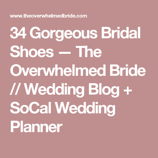 34 Gorgeous Bridal Shoes — The Overwhelmed Bride // Wedding Blog + SoCal Wedding Planner