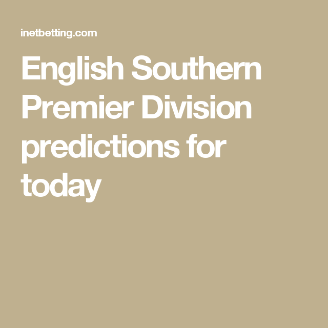 English Southern Premier Division predictions for today | England