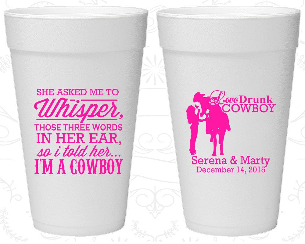 She Asked me to Whisper, so I told her I am a cowboy, Printed Styrofoam Party Cups, Cowboy Wedding, Country Wedding, Foam Cups (546)