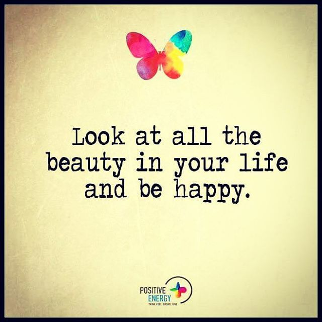 Inspirational Quotes About Life And Happiness: Look At All The Beauty In Your Life And Be Happy Life