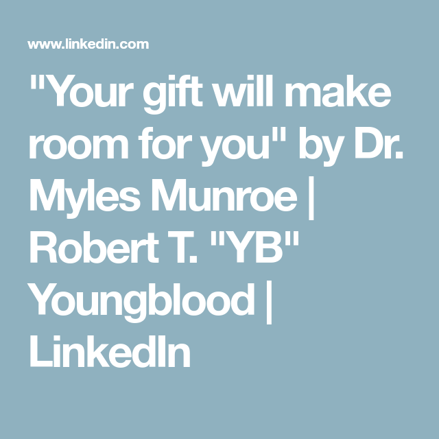 Your Gift Will Make Room For You By Dr Myles Munroe Robert T