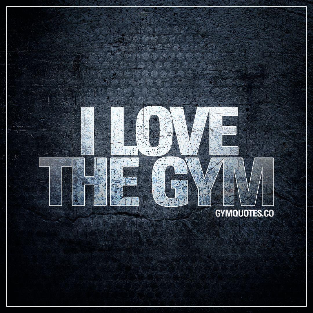 I love the gym.   Gezondheid en fitness, Peptalk, Fitness
