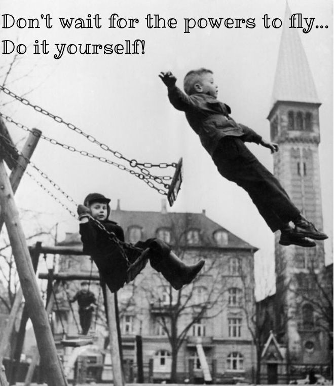 Don't wait for the powers to fly...           Do it yourself! ❤️