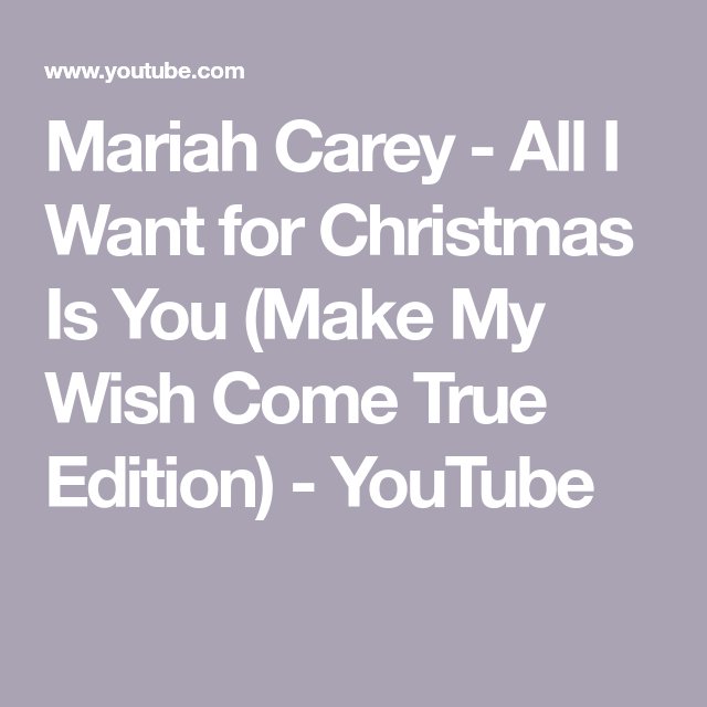 Mariah Carey All I Want For Christmas Is You Make My Wish Come True Edition Youtube Wish Come True You Make Me Mariah