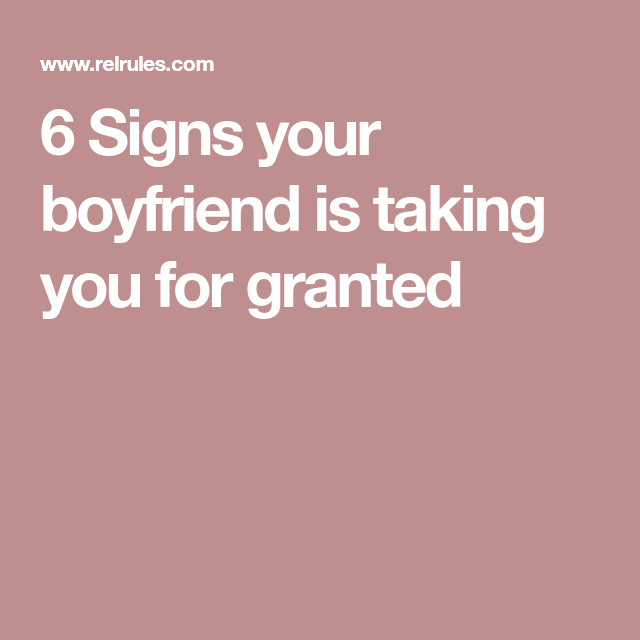when your boyfriend takes you for granted