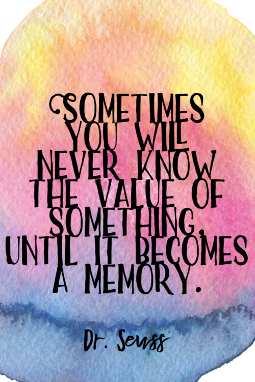 Sometimes you will never know the value of something until it becomes a memory. Dr. Seuss 76/365 qotd 365project dr seuss dr. seuss quote of the day graphic design know your worth memories motivational quotes inspiring quotes
