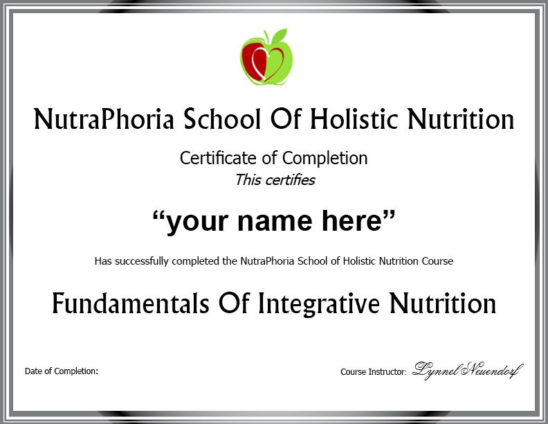 Earn A Certificate For Each Nutrition Course At The Nutraphoria School Of Holistic Nutrition Upon Completion Of Nutrition Course Holistic Nutrition Holistic