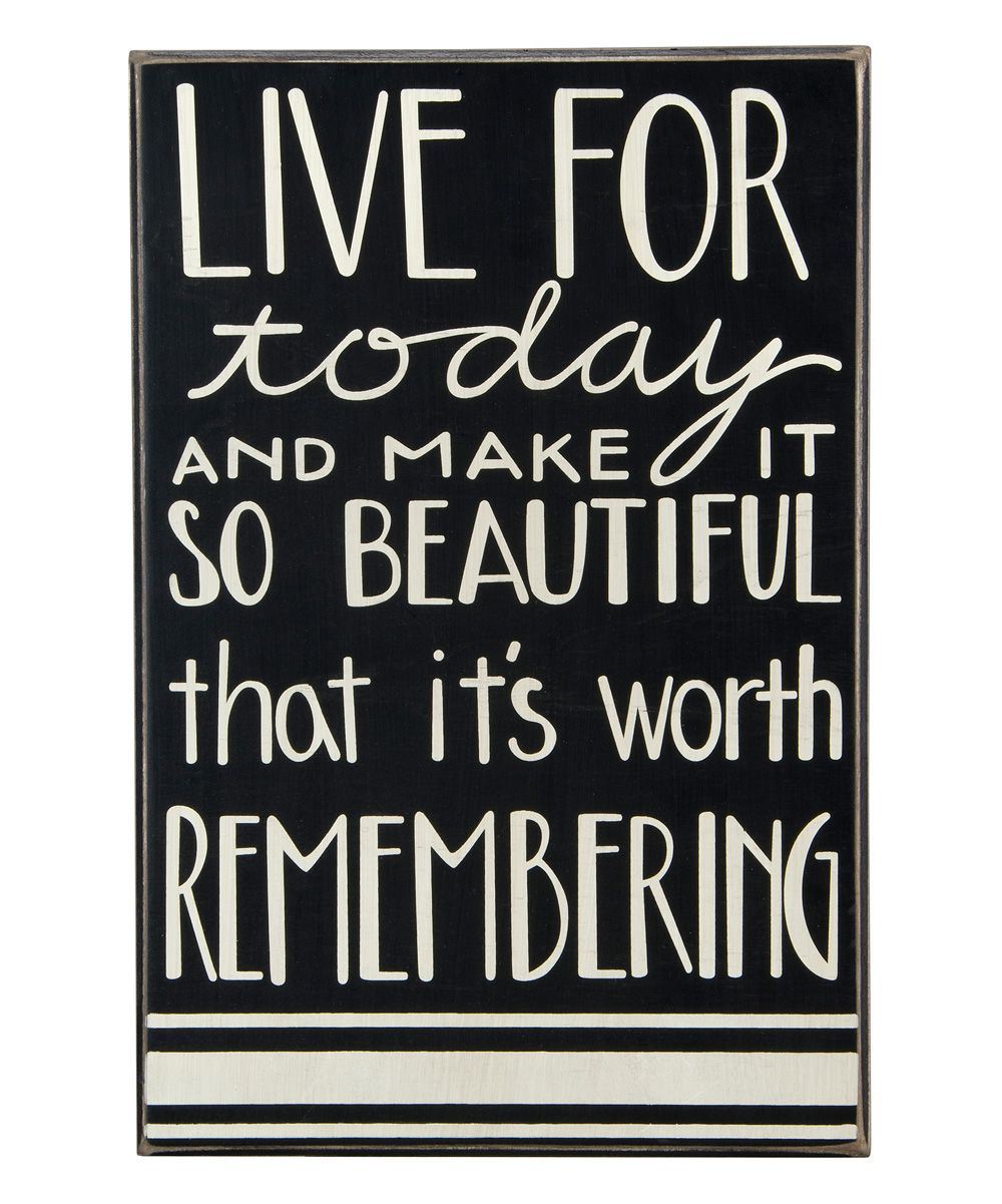 Live For Today Quotes Live For Today And Make It So Beautiful That It's Worth