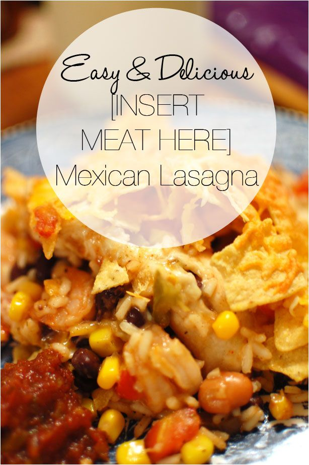 Easy Mexican Main Dishes Part - 37: RECIPE: Easy U0026 Delicious Mexican Lasagna - Can Be Made With ANY Type Of Meat