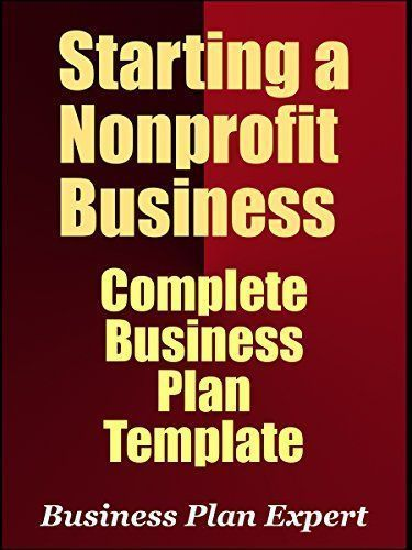 Starting A Nonprofit Business: Complete Business Plan Template (Including  10 Free Bonuses)