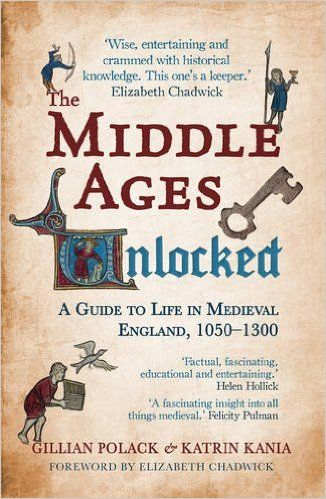 The Middle Ages Unlocked: A Guide to Life in Medieval England, 1050-1300: Elizabeth Chadwick, Katrin Kania, Gillian Polack: 9781445645834: Amazon.com: Books