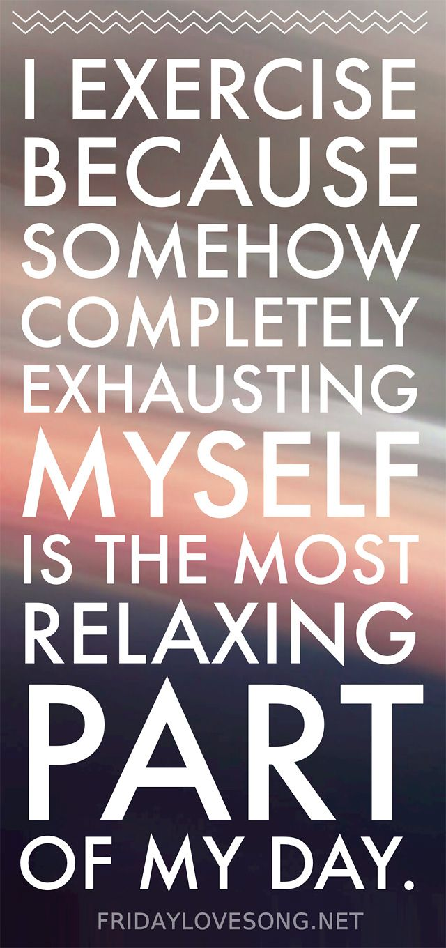 I exercise because somehow completely exhausting myself is the most relaxing par… – Workout Motivation