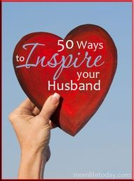 This looks like a truly good item50 ways to inspire your husband. Great stuff.