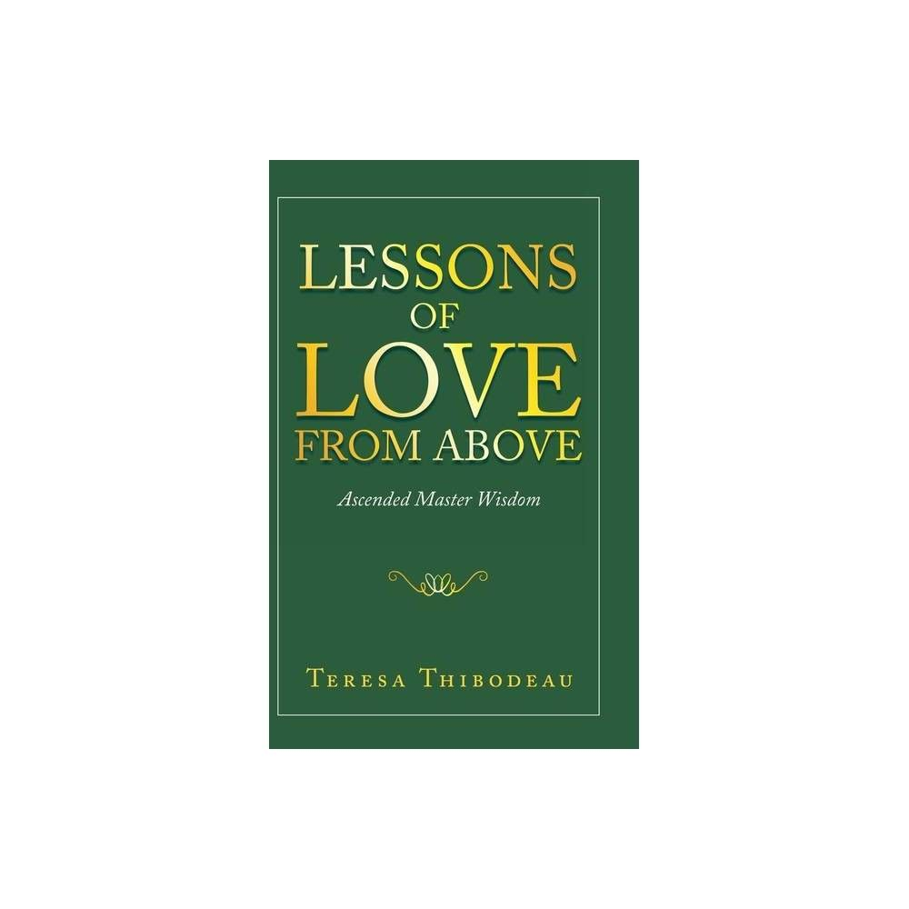 Lessons Of Love From Above By Teresa Thibodeau Hardcover