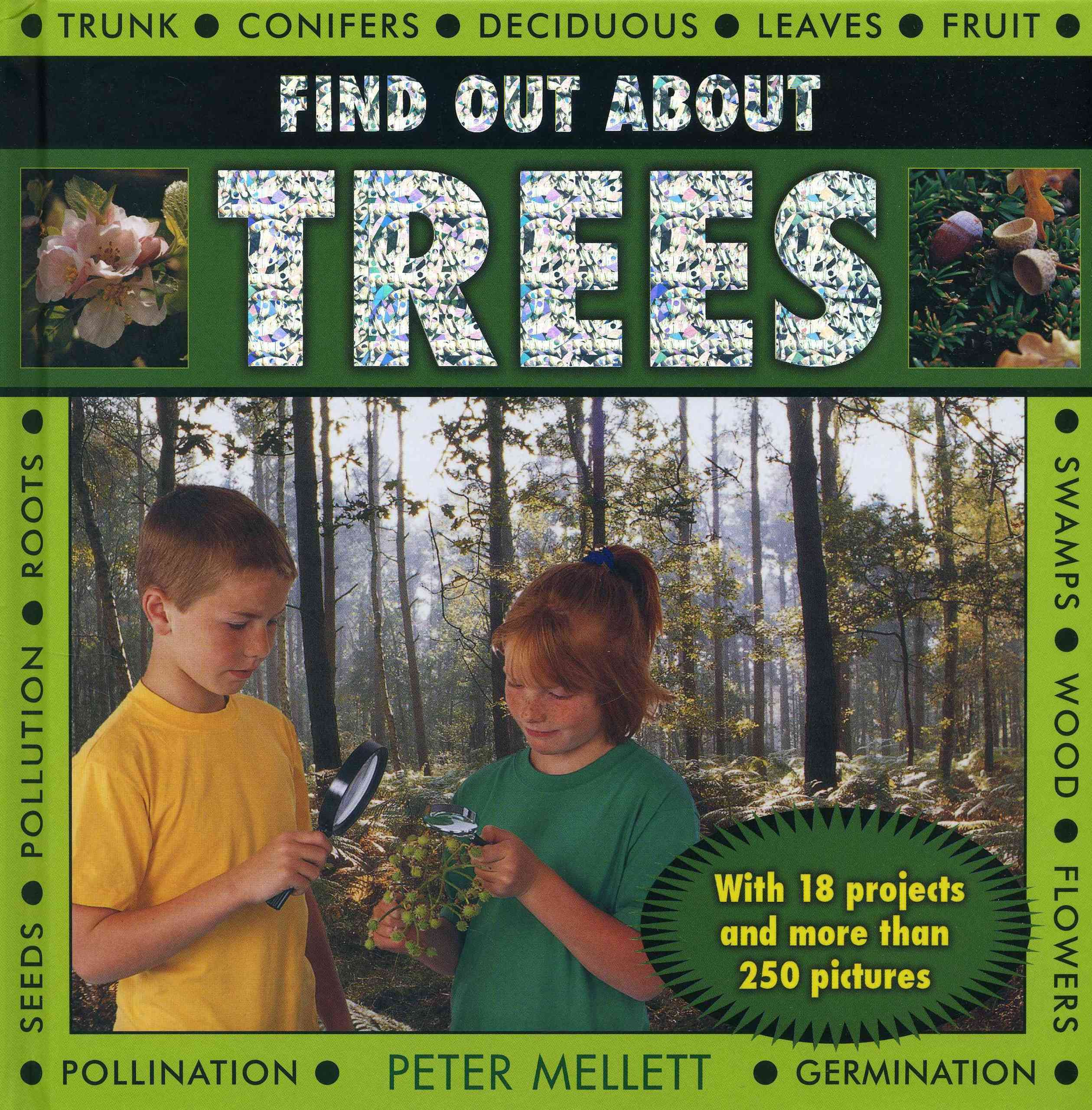Find Out About Trees: With 18 Projects and More Than 250 Pictures