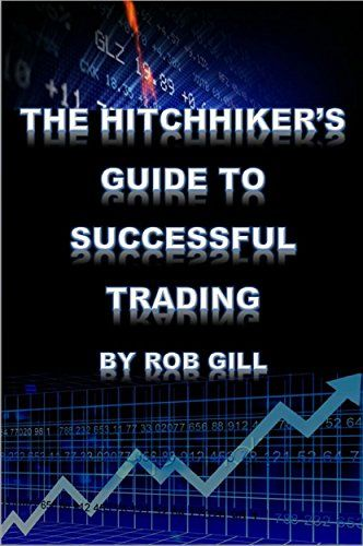 The Hitchhikers Guide To Successful Trading By Rob Gill Http Www