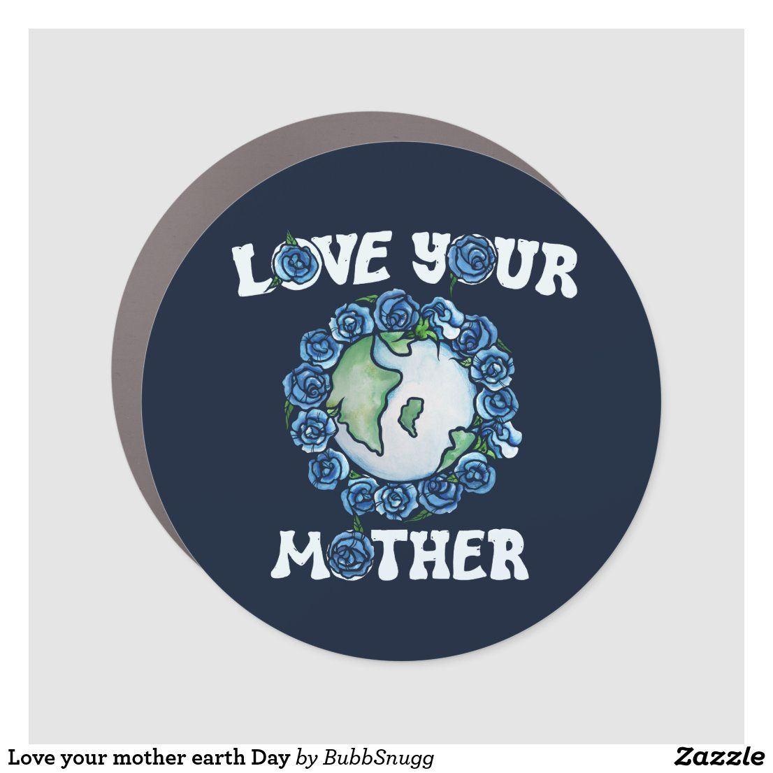 Love Your Mother Earth Day Car Magnet Zazzle Com In 2021 Mother Earth Earth Day Earth [ 1106 x 1106 Pixel ]