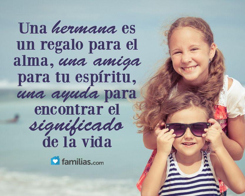 Una Hermana Es Un Regalo Para El Alma Love My Sister Cute Quotes Wise Words