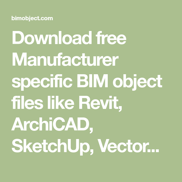 Download free Manufacturer specific BIM object files like Revit