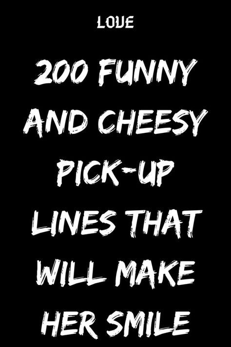 200 FUNNY AND CHEESY PICK-UP LINES THAT WILL MAKE HER