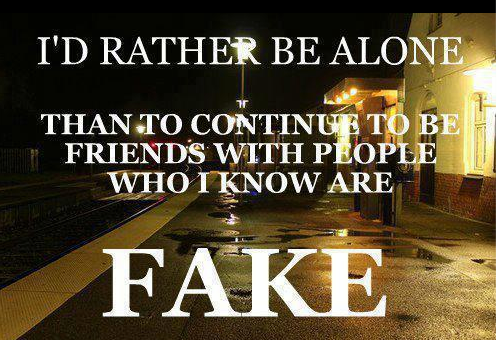 Be real and not fake.