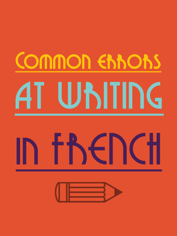 Common mistakes at writing in French by English Speakers – 3 new ...
