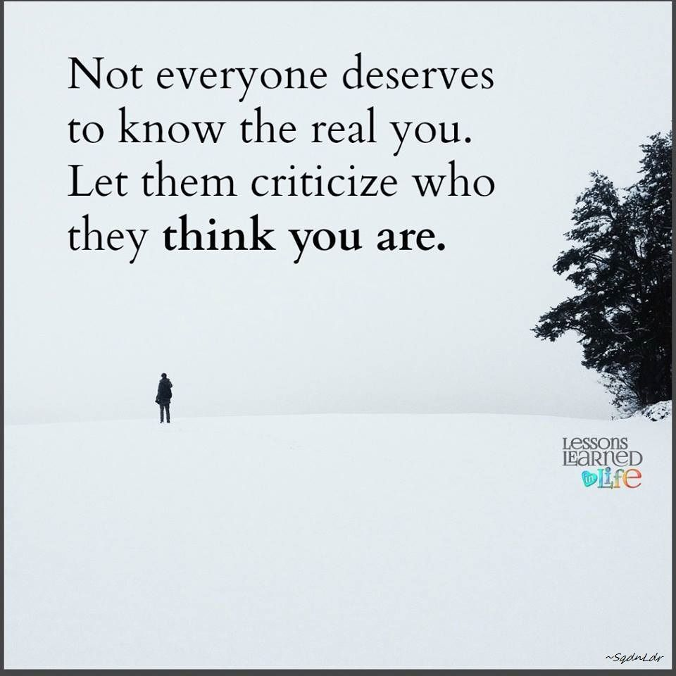 Real Good Quotes About Life Not Everyone Deserves To Know The Real Youlet Them Criticize Who