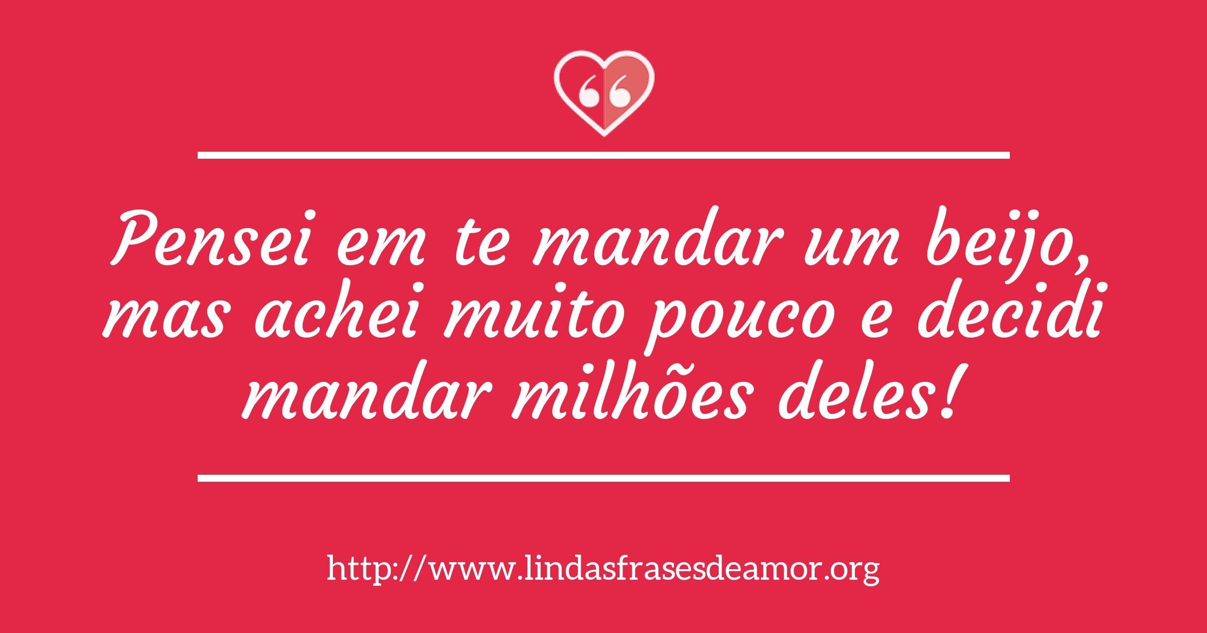 Pensei em te mandar um beijo, mas achei muito pouco e decidi mandar milhões deles! http://www.lindasfrasesdeamor.org/mensagens/amor/beijo