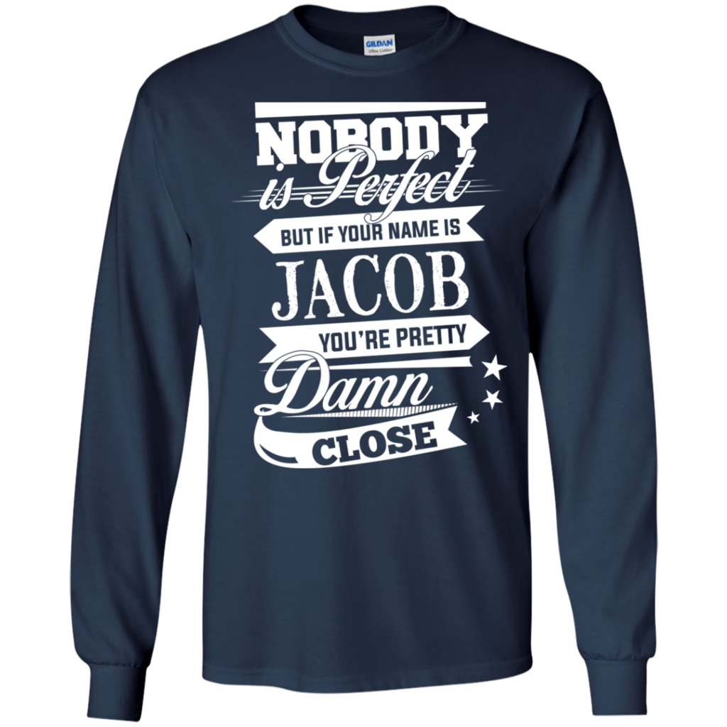 Jacob Shirts Nobody Perfect But Jacob Pretty Damn Close T-shirts Hoodies  Sweatshirts Jacob Shirts Nobody Perfect But Jacob Pretty Damn Close T-shirts  ... 1100adfcc