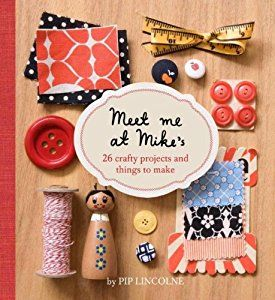 Meet Me At Mike's: 25 Fun And Crafty Projects book by Pip Lincolne