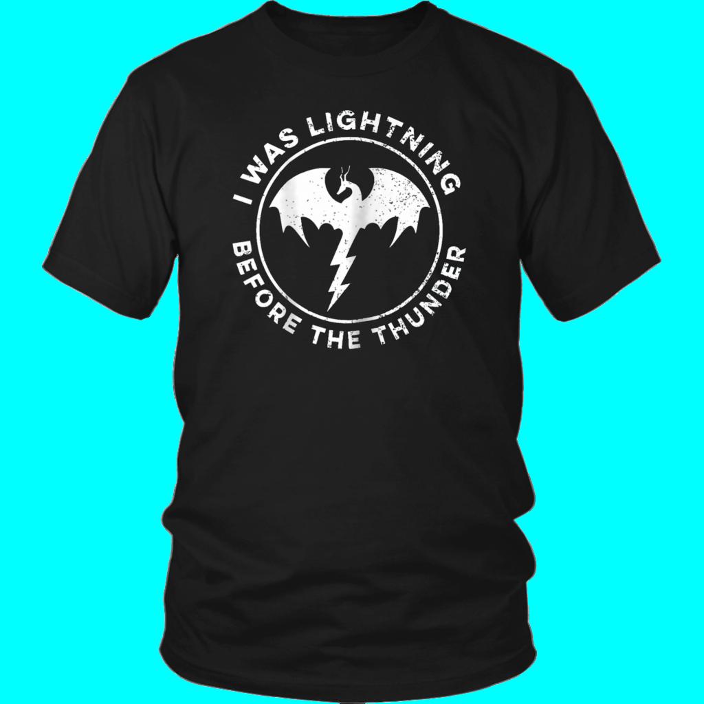 eedc291c5 I Was Lightning Before The Thunder The Dragons Thunder shirt   I Was ...