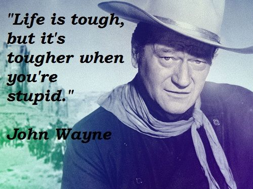 Be Smart John Wayne Quotes John Wayne John