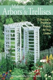 Making Arbors & Trellises  22 Practical & Decorative Projects for Your Garden, 978-1579904364, Marcianne Miller, Lark Books