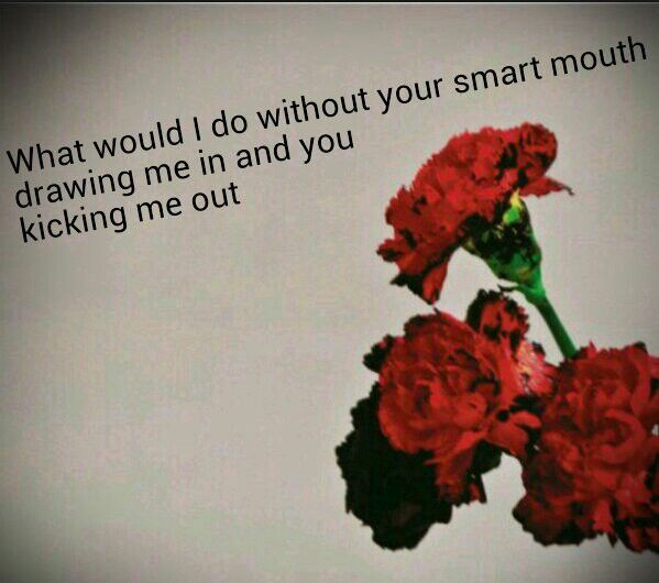What Would I Do Without Your Smart Mouth Drawing Me In And You Kicking Me Out Favorite Lyrics Mouth Drawing Words